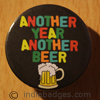 Another Year Another Beer 38mm Button Badge