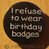 I Refuse To Wear Birthday Badges 38mm Button Badge