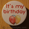 Its My Birthday 38mm Button Badge